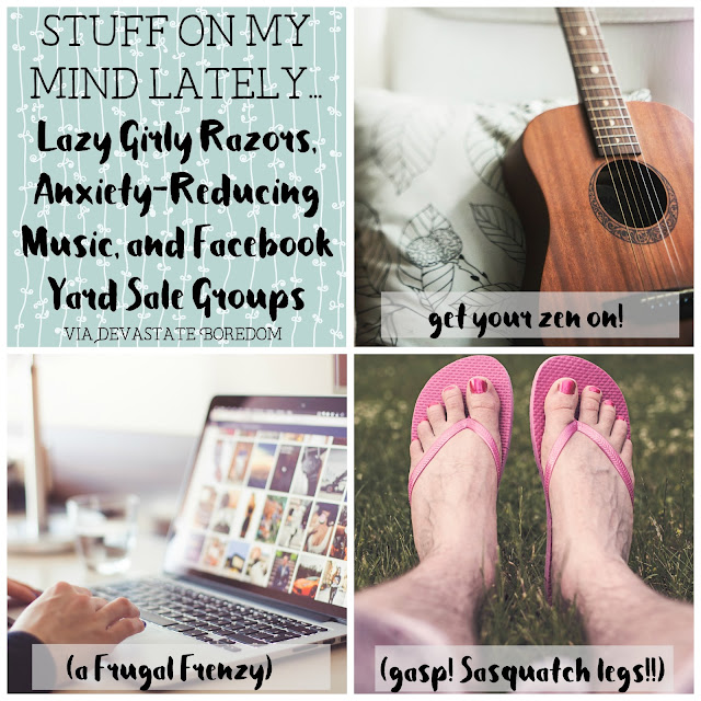 Stuff on My Mind Lately - Lazy Girly Razors, Facebook Yard Sale Groups, Anxiety-Reducing Relaxation Music Recommendations -- a frugal frenzy, the anti- Sasquatch legs Schick Intuition Razor review, and get your zen on!  via Devastate Boredom