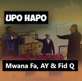 Audio | Mwana FA , AY & Fid Q - Upo Hapo