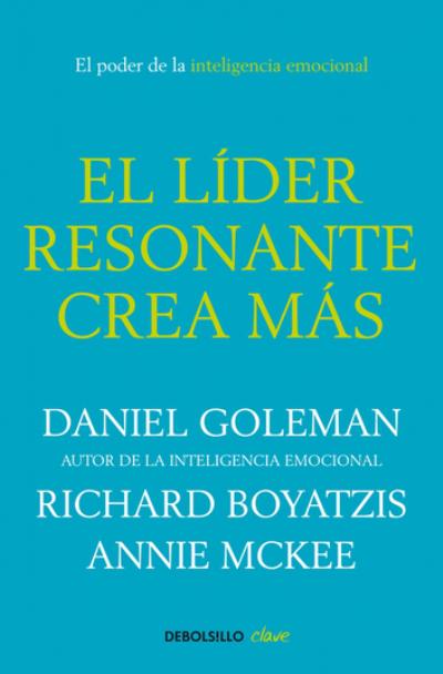 El líder resonante crea más Daniel Goleman, Richard Boyatzis, Anne McKee