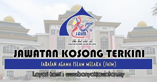 Jawatan Kosong 2018 di Jabatan Agama Islam Melaka (JAIM)