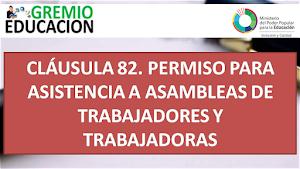 CLÁUSULA 82. PERMISO PARA ASISTENCIA A ASAMBLEAS DE TRABAJADORES Y TRABAJADORAS
