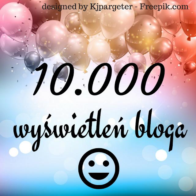 10.000 wyświetleń bloga :D
