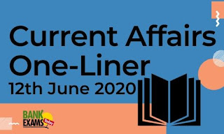 Current Affairs One-Liner: 12th June 2020