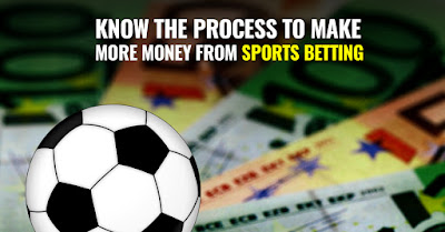 Know The Process To Make More Money From Sports Betting