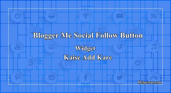 how to add social media follow button widget in blogger blogspot blog