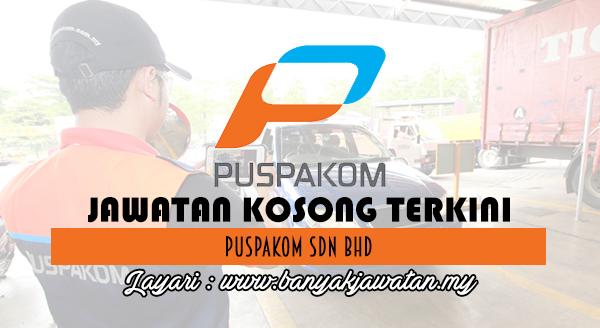 Jawatan Kosong Terkini 2017 di Puspakom Sdn Bhd