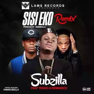 "Music: Subzilla – ""Sisi Eko"" (Remix) ft. Tekno & Reminisce (Prod. By DebbieKillz)"