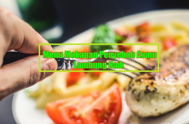 Menu Makanan Penyebab Asam Lambung Naik