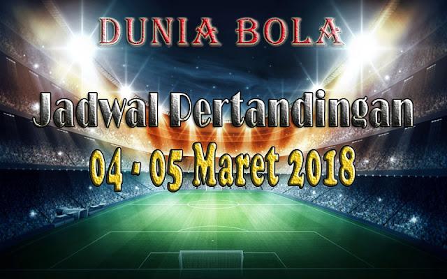 Jadwal Pertandingan Sepak Bola Tanggal 04 -  05 Maret 2018