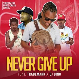 Vee Mampeezy  Feat. Trademark & DJ Bino – Never Give Up