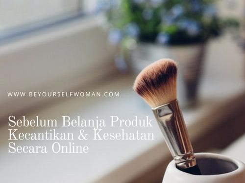 Yang Harus Diperhatikan Sebelum Belanja Produk Kecantikan dan Kesehatan Secara Online