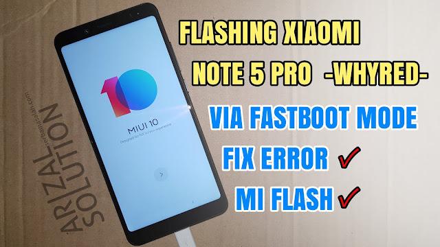 Solusi Flashing Instal Xiaomi Note 5 Pro (Whyred) Via Mode Fastboot Tanpa Error Tested 2018