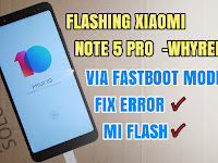 Solusi Flashing Instal Xiaomi Note 5 Pro (Whyred) Via Mode Fastboot Tanpa Error Tested 2018
