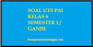 Download dan dapatkan soal latihan uts pai kelas 6/ agama islam semester 1 ganjil, kurikulum ktsp 2006 th pelajaran 2015-2016