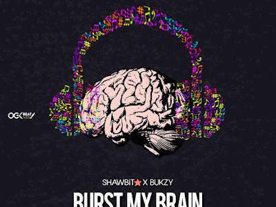[MUSIC]: ShawBit ft. Bukzy - Burst My Brain | @officialshawbit