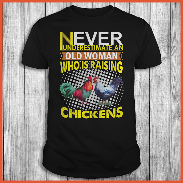 Never Underestimate An Old Woman Who Is Raising Chicken Shirt