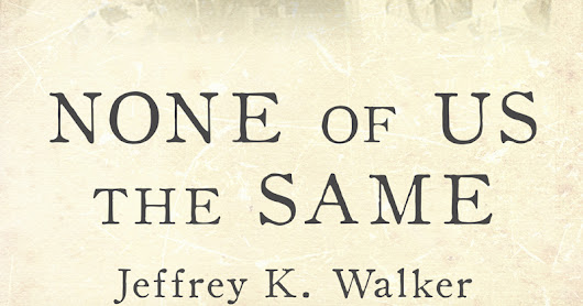 Author Interview & Book Giveaway: Jeffrey K. Walker on NONE OF US THE SAME