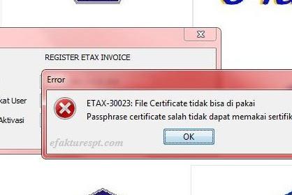 e-Faktur Error ETAX 30023 | Sertifikat Elektronik e-Faktur Jangan Diganti Nama