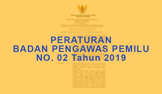Peraturan Bawaslu No. 02 Tahun 2019 Tentang  Pengawasan Rekapitulasi dan Penetapan Hasil Pemilu