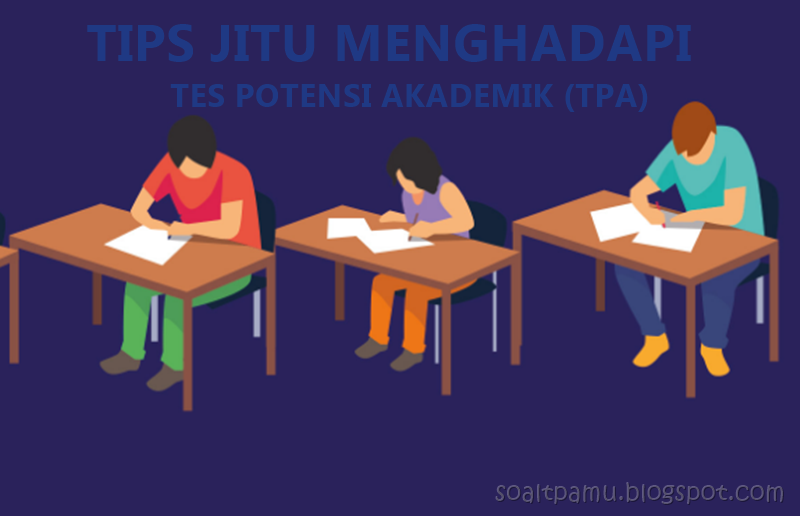 5 Persiapan Sebelum Mengikuti Tes Potensi Akademik (TPA), Trik Menghadapi TPA, Persiapan Mental Menghadapi Tes Potensi Akademik, Tips Percaya diri menghadapi TPA, Trik Cepat Mengerjakan Soal TPA