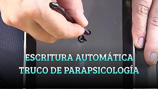 ESCRITURA AUTOMÁTICA TRUCO DE PARAPSICOLOGÍA