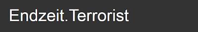 http://endzeitterrorist.blogspot.de/
