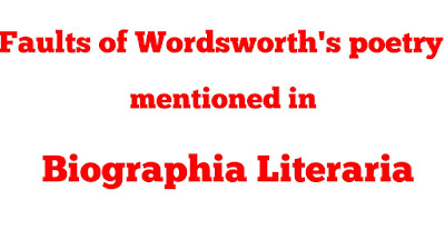 """In chapter xxii of the """"Biographia Literaria"""" , Coleridge examines in detail the various faults of Wordsworth's poetry. His criticism of Wordsworth is intelligent and penetrating.     The following are the children defects of Wordsworth as listed by Coleridge:    The first characteristic, though occasional, defect in the poems of Wordsworth is inconsistency of style, a tendency to sink abruptly from the height of a happy style to the common level, to a mannar undistinguished and almost prosaic. His style is not uniformly excellent. If we divided language into three categories-- first , that which is peculiar to poetry; secondly, that is proper only to prose. And thirdly, that which is neutral or common to both--- we shall find that Wordsworth frequently sinks to the second kind, causing thereby a sudden alternation of feeling which, except in a few cases, is bound to create an irritation in the mind of a reader of cultivated taste. It comes as a shock to that expectation, concerning the language and style of poetry, with which a reader approaches a poem.  The second defect may be called a matter of factness in certain poems. This fault is of two kinds. In the first place, it consists in a laborious minuteness and fidelity in the representation of objects, and their positions, as they appeared to the poet himself. Secondly, there is an elaboration of accidental circumstances in order to explain the actions and dispositions of his characters. Such circumstantial details may be necessary and proper in real life to establish the truth of a statement about a living person. But in a poetry they are not merely superfluous, but also object able, because they go against the very nature of poetry, which , according to Aristotle, should deal,  not with the particulars, but with the universals. As an instance of this defect, Coleridge refers to the minute accuracy in the description of local imagery in some  passages of """"The Excursion"""" where the poet seems to emulate the art of"""
