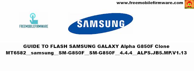 How To Flash Samsung Galaxy Alpha Clone MT6582__samsung__SM-G850F__SM-G850F__4.4.4__ALPS.JB5.MP.V1.13