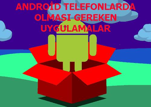ANDROİD TELEFONLARDA OLMASI GEREKEN UYGULAMALAR