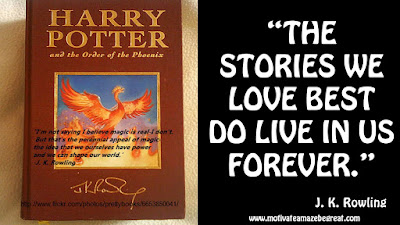 "J. K. Rowling Inspirational Quotes To Live By: ""The stories we love best do live in us forever."""