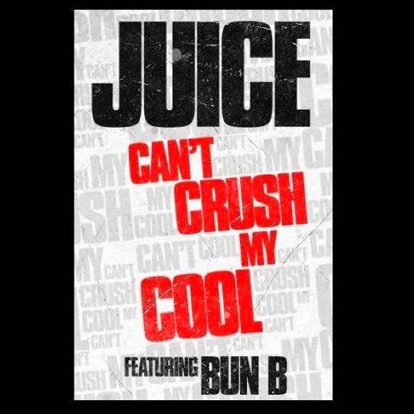 Juice - Can't Crush My Cool (feat. Bun B) - Single Cover