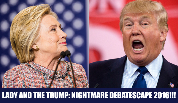 image featuring Hillary Clinton looking sanguine and Donald Trump screaming, labeled: 'Lady and the Trump: Nightmare Debatescape 2016!!!'