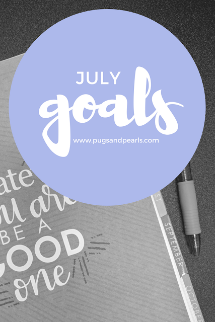 July Goals // Pugs & Pearls Blog