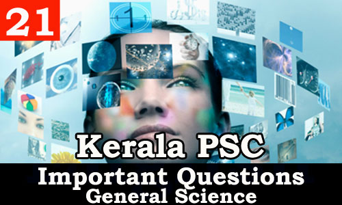 Kerala PSC - Important and Expected General Science Questions - 21