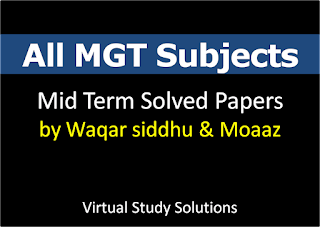 All MGT Subjects Mid Term Past Papers Collection by Waqar siddhu and Moaaz