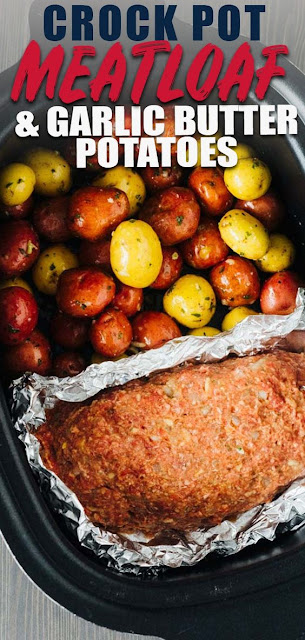 Crock Pot Meatloaf and Garlic Butter Potatoes