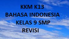 KKM K13 BAHASA INDONESIA KELAS 9 SMP REVISI TERBARU