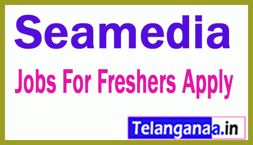 Seamedia Recruitment Jobs For Freshers Apply