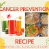 CANCER PREVENTION RECIPE
