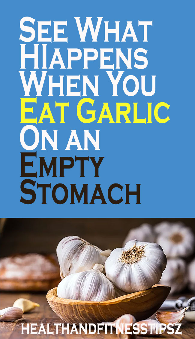 See What Happens When You Eat Garlic On an Empty Stomach