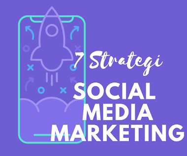 7 Strategi Social Media Marketing | Pemasaran Sosial Media 2018