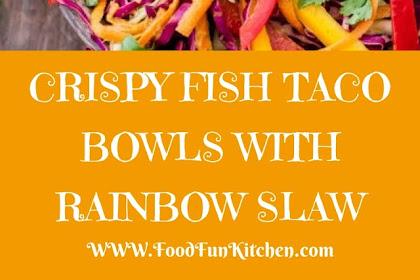 CRISPY FISH TACO BOWLS WITH RAINBOW SLAW