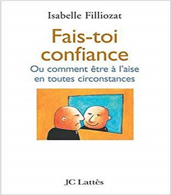 Fais-toi confiance ou Comment être à l'aise en toutes circonstances PDF -bibliothèque des leaders