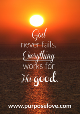 God never fails. Everything works for his good.