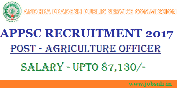 APPSC Latest Notification 2017, APPSC Agriculture Officer jobs, APPSC General Recruitment