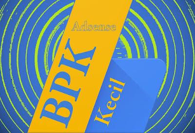 Kenapa BPK Adsense Kecil? Cara Supaya BPK Tinggi - Meningkatkan Penghasilan Adsense