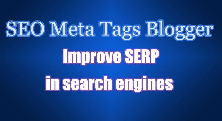 How to add Blogger SEO meta tags to increase the SERP of your blog.