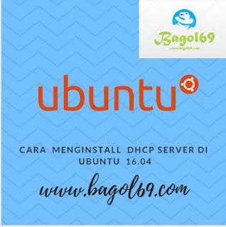 Cara  Mengistall  DHCP  SERVER   di  UBUNTU 16.04