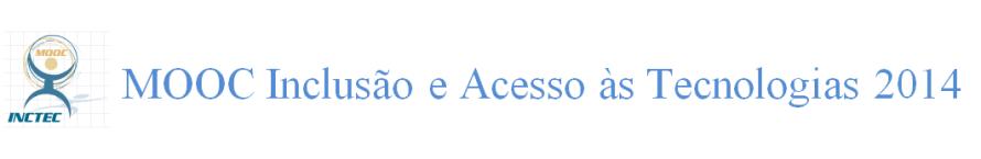 MOOC Inclusão e Acesso às Tecnologias 2014