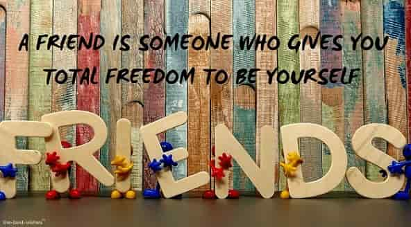 good morning message for friends a friend is someone who gives you total freedom to be yourself
